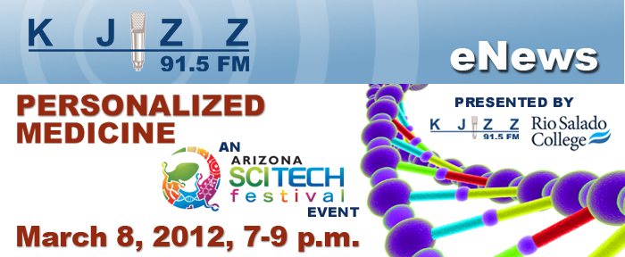 KJZZ Enews: Personalized Medicine, an Arizona SCITECH Event