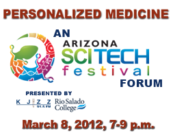 Personalized Medicine: An Arizona SCITECH Forum Presented by KJZZ and Rio Salado College, March 8, 2012, 7-9 p.m.