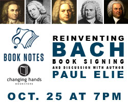 KBAQ and Changing Hands Bookstore present: Book Notes Book Signing and Discussion with Paul Elie, Author of Reinventing Bach-- Oct. 25 at 7.m.