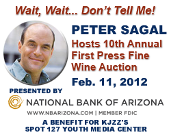 Wait, Wait... Don't Tell Me! Peter Sagal Hosts 10th Annual First Press Fine Wine Auction Feb. 11, 2012.  Presented by National Bank of Arizona.  A benefit for KJZZ's SPOT 127 Youth Media Center