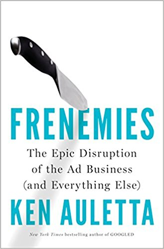Frenemies: The Epic Disruption of the Ad Business (and Everything Else)