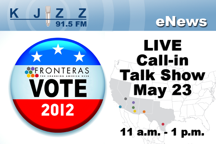 KJZZ Enews: Fronteras Vote 2012-- LIVE Call-n talk show, May 23 11a.m.-1 p.m.