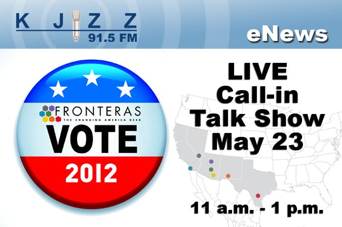 KJZZ Enews: Fronteras Vote 2012-- LIVE Call-n talk show, May 23 11a.m.-1 p.m.