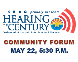 KBAQ Hearing the Century: Community Forum, May 22