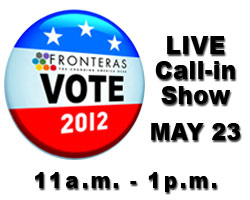 Fronteras Vote 2012 - Live Call-in Show, May 23, 11 a.m. to 1 p.m.
