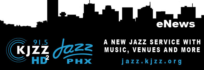 KJZZ Enews: 91.5 KJZZ HD2 Jazz PHX -- a new service with music, venues and more at jazz.kjzz.org