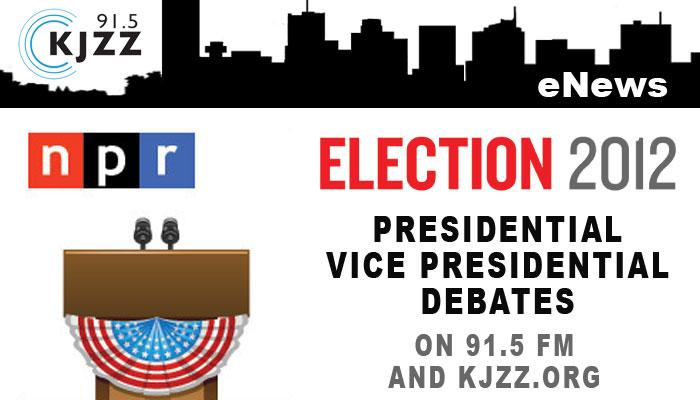 KJZZ Enews: Election 2012 Presidential and Vice Presidential Debates on 91.5 FM and KJZZ.org