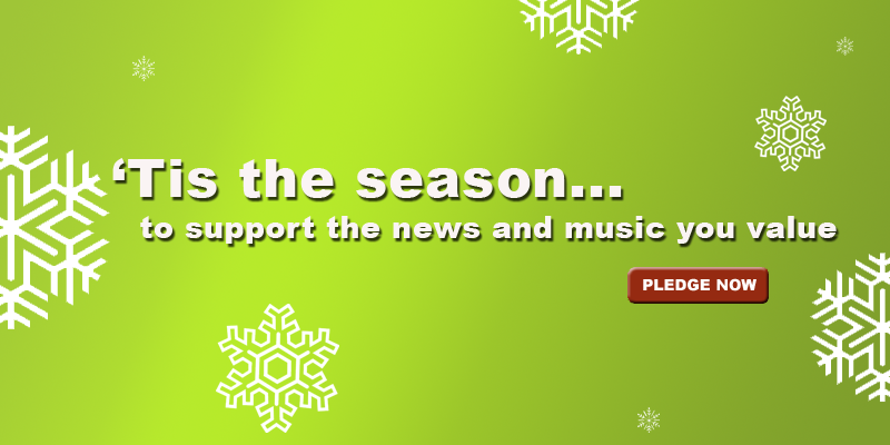 Tis the season..to support the news and music you value.  Pledge Now