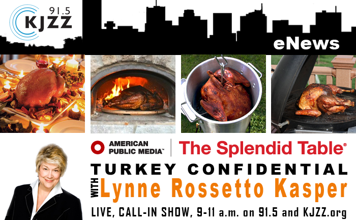 KJZZ Enews: Turkey Confidential with Lynne Rosetto Kasper.  Live, call-in talk show, 9-11 a.m. on 91.5 and KJZZ.org
