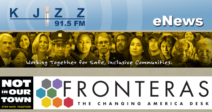 KJZZ Enews: Fronteras: the Changing America Desk - Not in Our Town - Stop the Hate Together