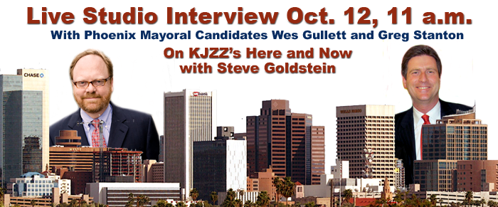 Live studio interview Oct 12, 11 a.m. with Phoenix Mayoral candidates Wes Gullett and Greg Stanton on KJZZ's Here and Now with Steve Goldstein