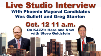 Live studio interview with Phoenix mayoral candidates Wes gullett and Greg Stanton - Oct 12, 11 a.m. on KJZZ's Here and Now wtih Steve Goldstein