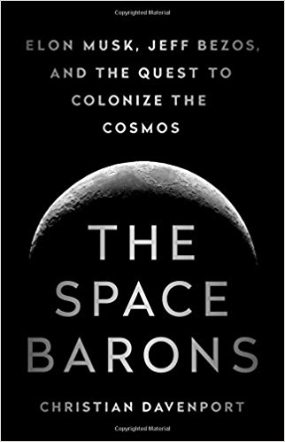 Space Barons: Elon Musk, Jeff Bezos and the Quest to Colonize the Cosmos