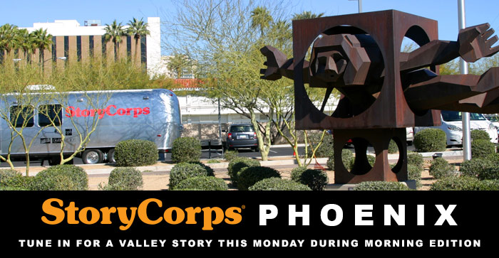 StoryCorps Phoenix: Tune in for a Valley story this Monday on Morning Edition