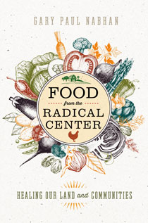 Food from the Radical Center: Healing Our Land and Communities by Gary Paul Nabhan