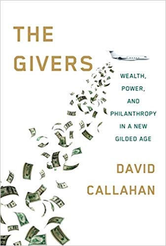 The Givers — Wealth, Power and Philanthropy in the New Gilded Age by David Callahan