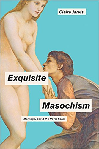 Exquisite Masochism: Marriage, Sex and the Novel Form
