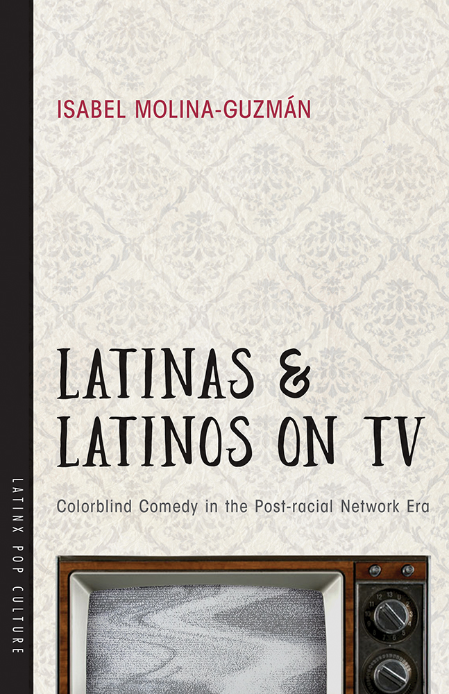 Latinas and Latinos on TV Colorblind Comedy in the Post-racial Network Era