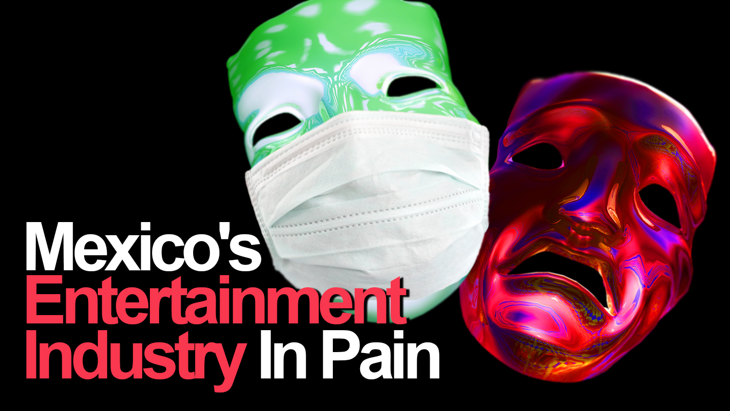 Mexicos Entertainment Industry in Pain