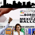 The Border and the Mexican Ballot - A Fronteras Special Report June 18-22