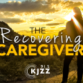 'The Recovering Caregiver': A Podcast About Life After Loss