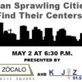 Z?calo Public Square May 2 - Can Sprawling Cities Find Their Centers?