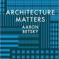 """Architecture Matters"" by Aaron Betsky"