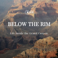 Below The Rim: Life Inside The Grand Canyon