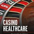 """Casino Healthcare: The  Health of a Nation, America's Biggest Gamble."""
