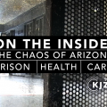 On The Inside: The Chaos Of Arizona Prison Health Care