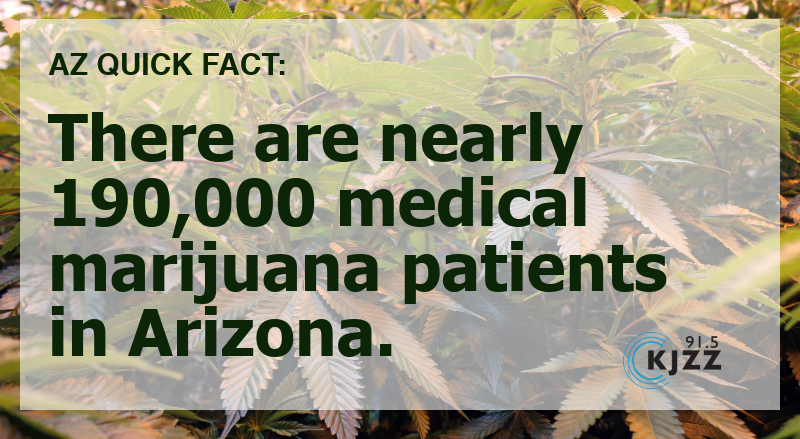 There are nearly 190,000 medical marijuana patients in Arizona.